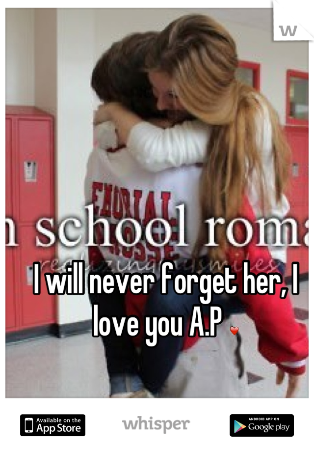 I will never forget her, I love you A.P ❤