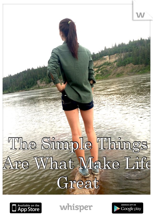 The Simple Things Are What Make Life Great