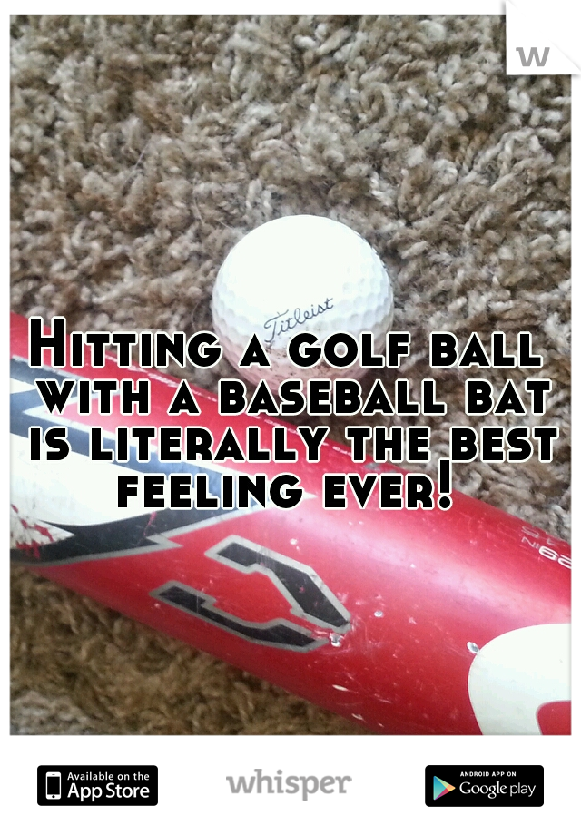 Hitting a golf ball with a baseball bat is literally the best feeling ever!