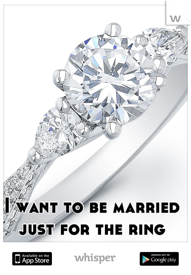 I want to be married just for the ring
