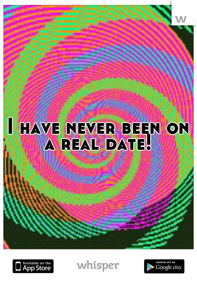 I have never been on a real date!