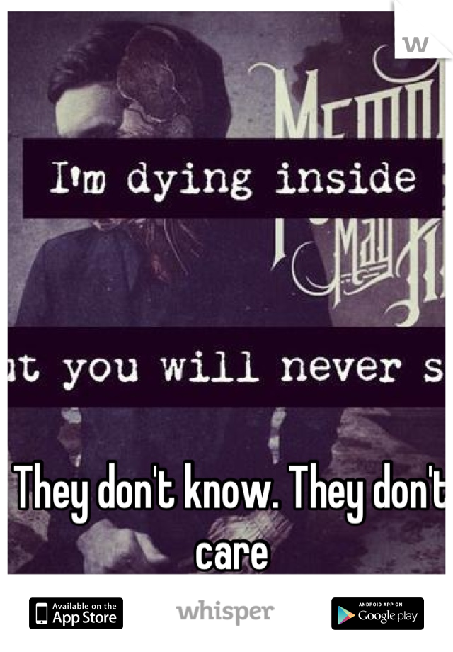 They don't know. They don't care