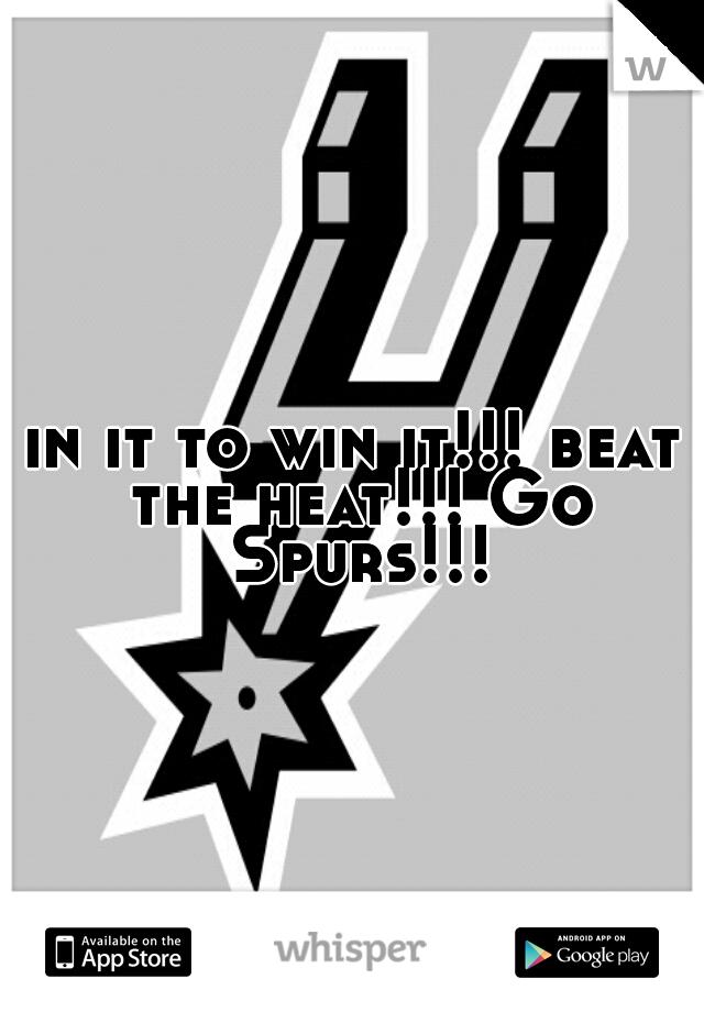 in it to win it!!! beat the heat!!! Go Spurs!!!