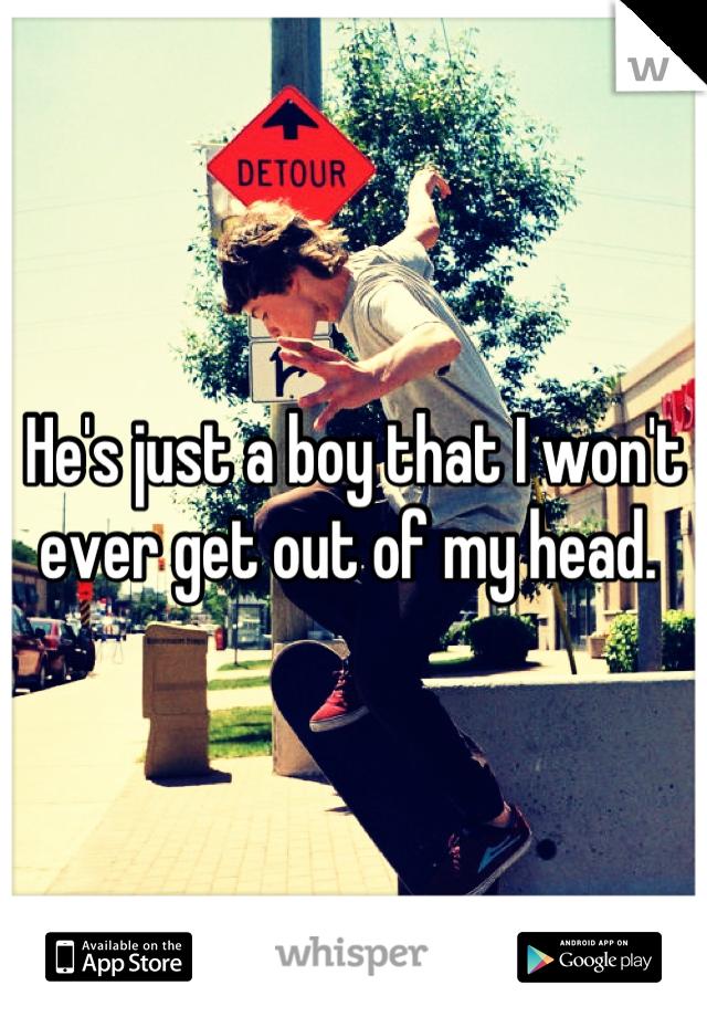 He's just a boy that I won't ever get out of my head.