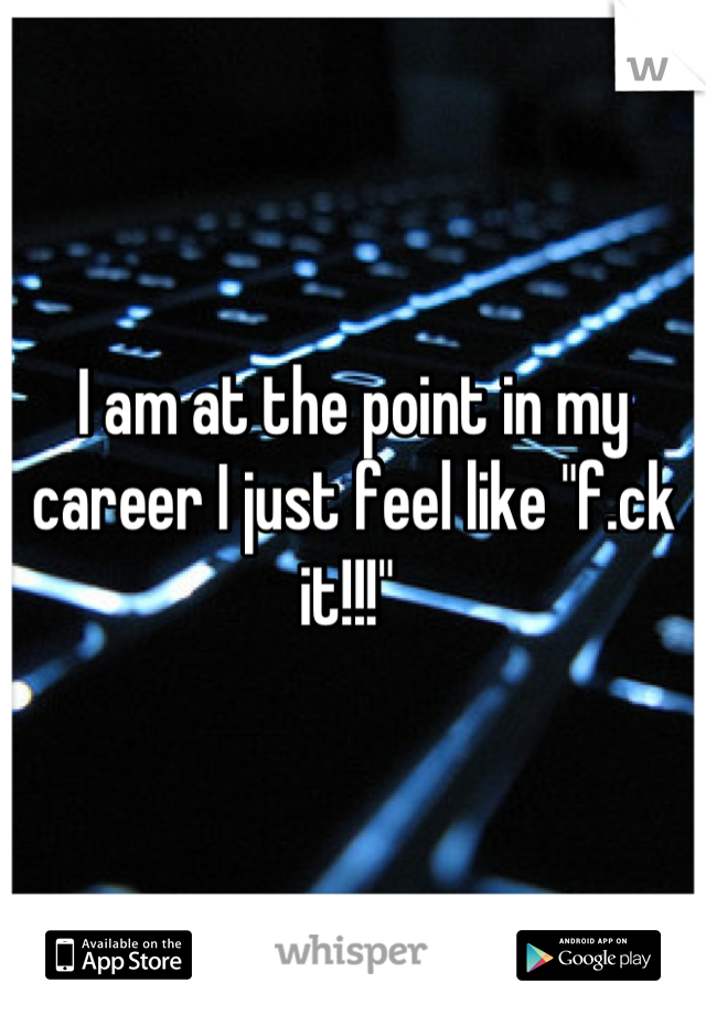 """I am at the point in my career I just feel like """"f.ck it!!!"""""""