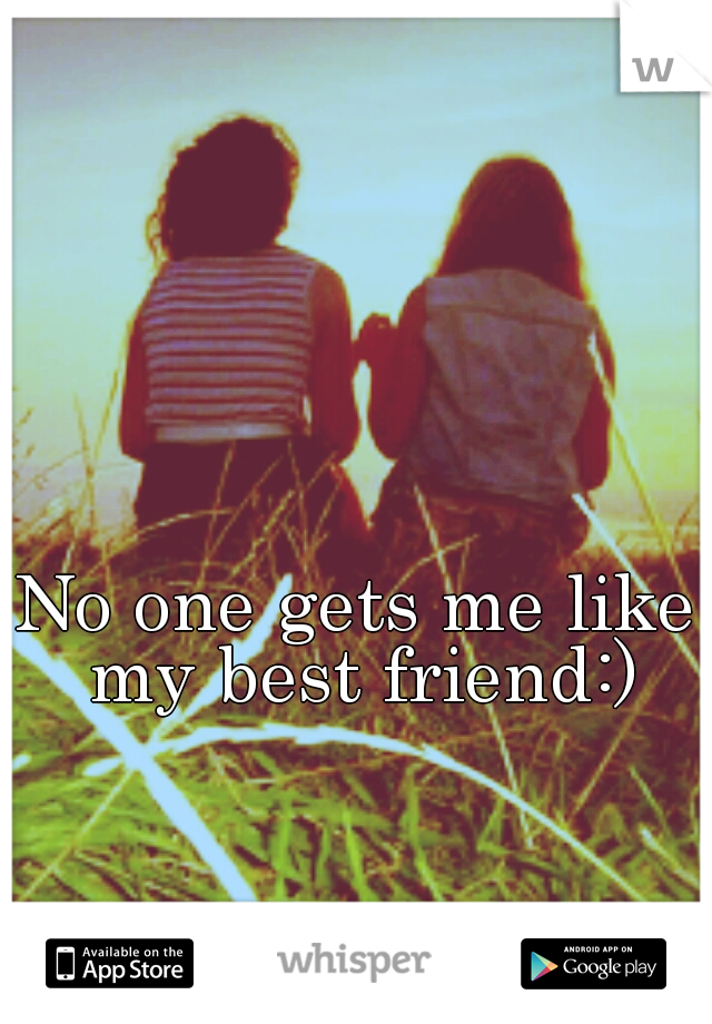 No one gets me like my best friend:)