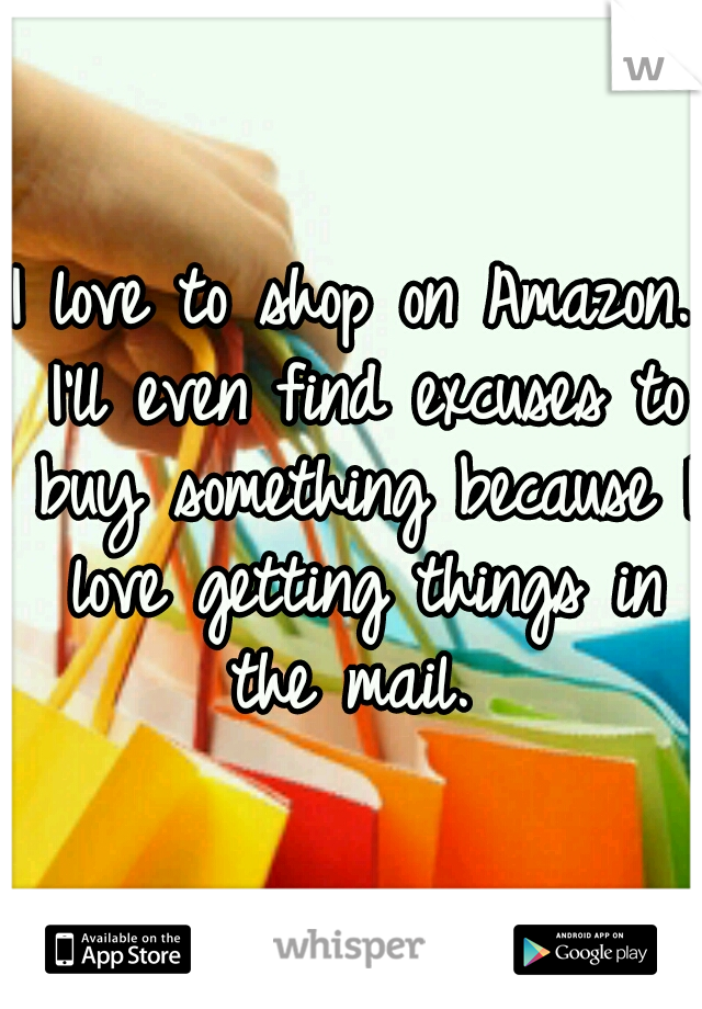 I love to shop on Amazon. I'll even find excuses to buy something because I love getting things in the mail.