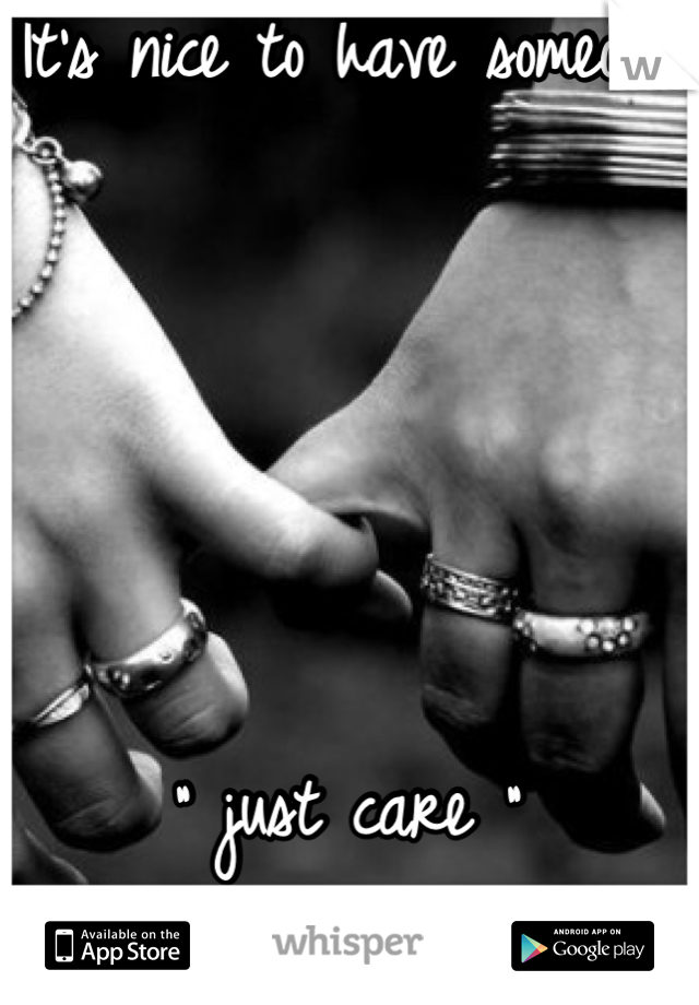 """It's nice to have someone       """" just care """""""