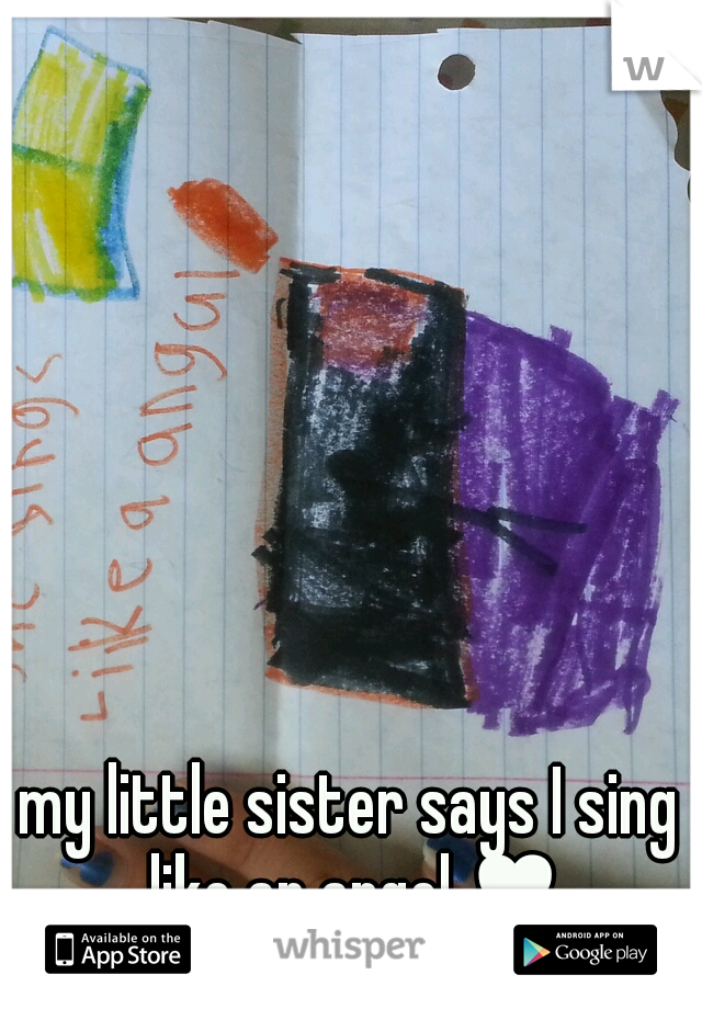 my little sister says I sing like an angel ♥