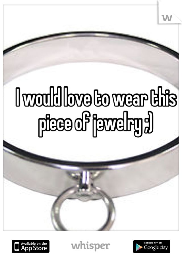 I would love to wear this piece of jewelry ;)