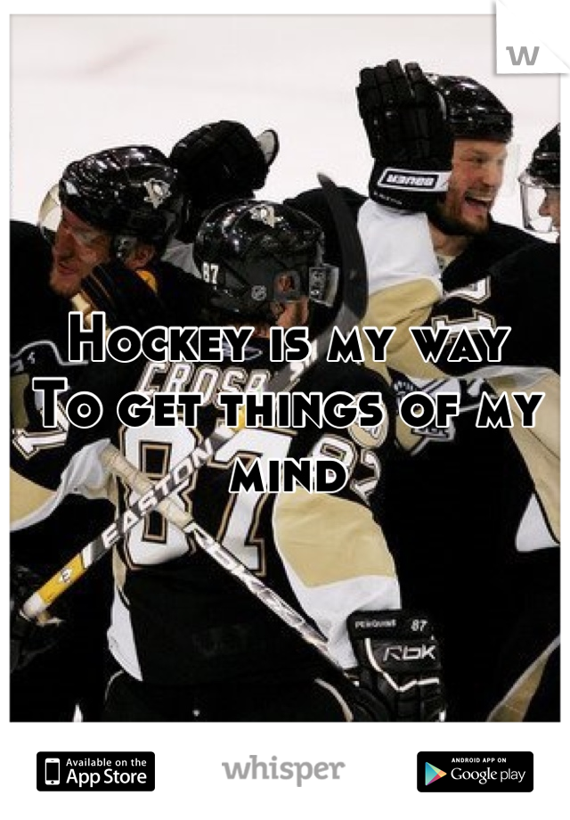 Hockey is my way To get things of my mind
