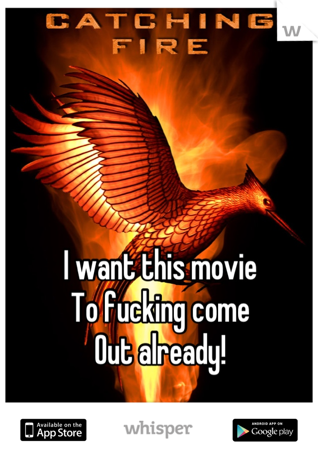 I want this movie To fucking come  Out already!
