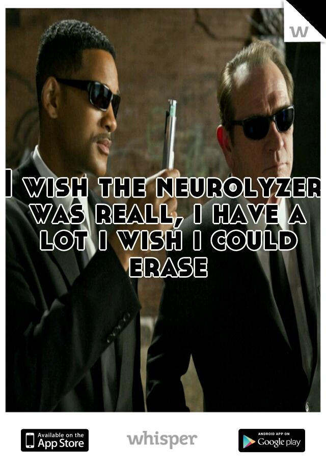 I wish the neurolyzer was reall, i have a lot i wish i could erase