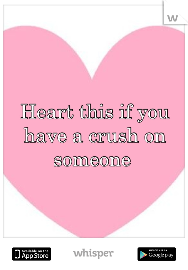 Heart this if you have a crush on someone