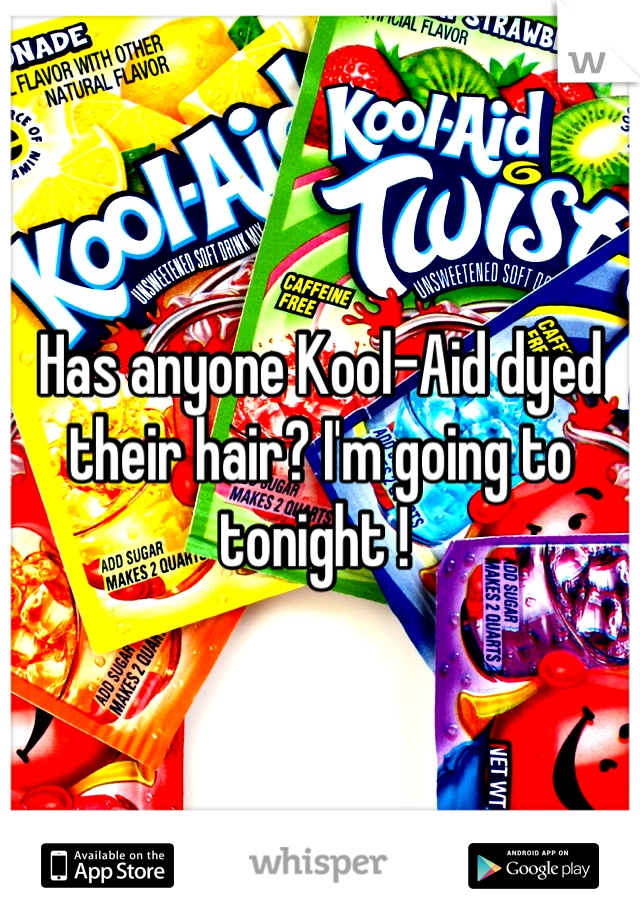 Has anyone Kool-Aid dyed their hair? I'm going to tonight !