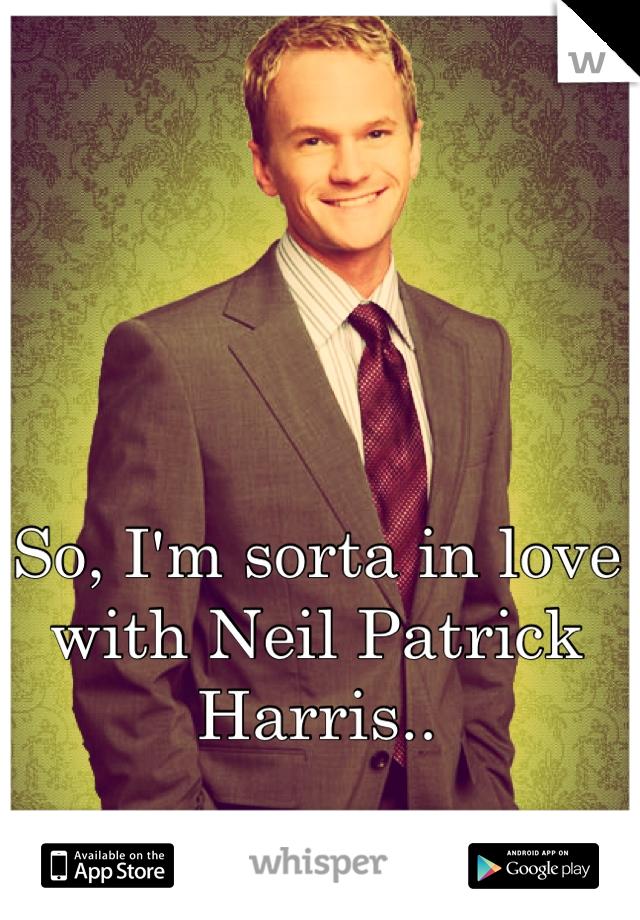 So, I'm sorta in love with Neil Patrick Harris..