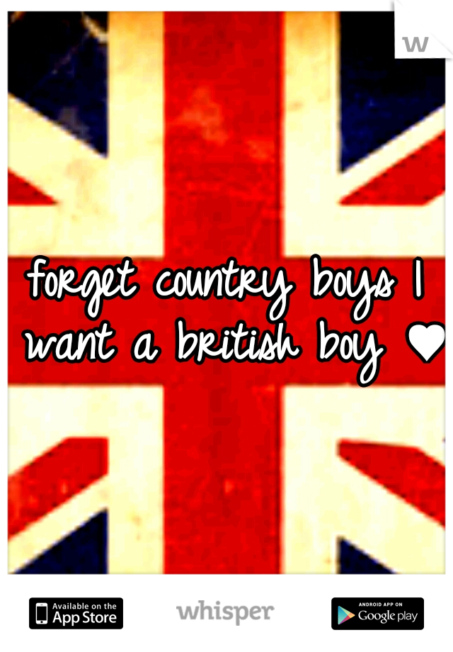 forget country boys I want a british boy ♥