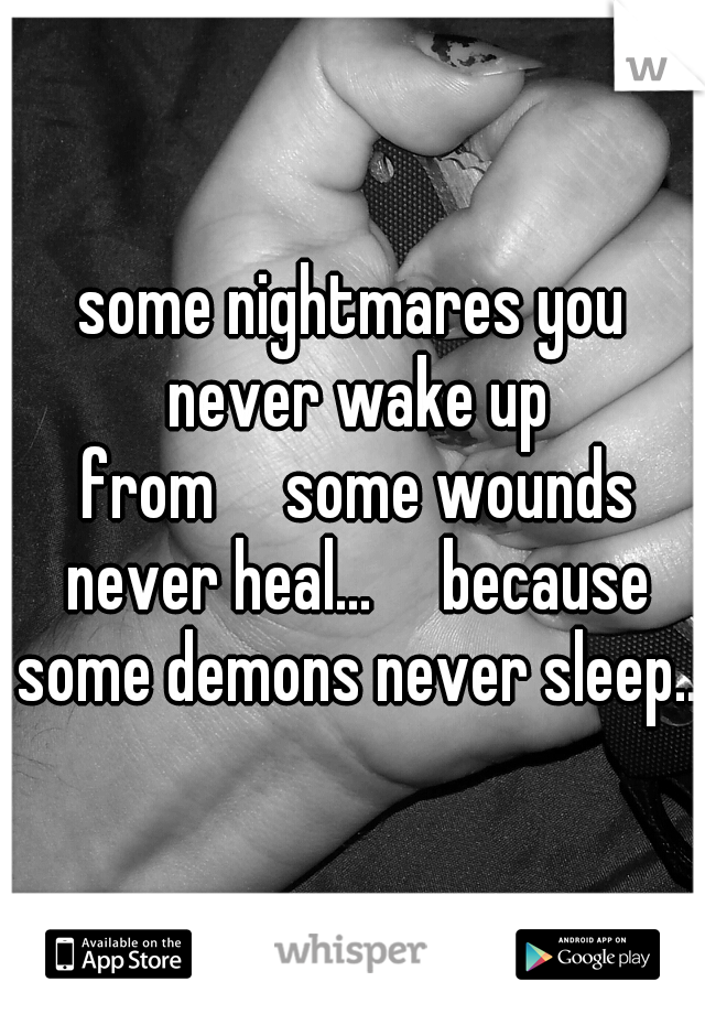 some nightmares you never wake up from  some wounds never heal...  because some demons never sleep...
