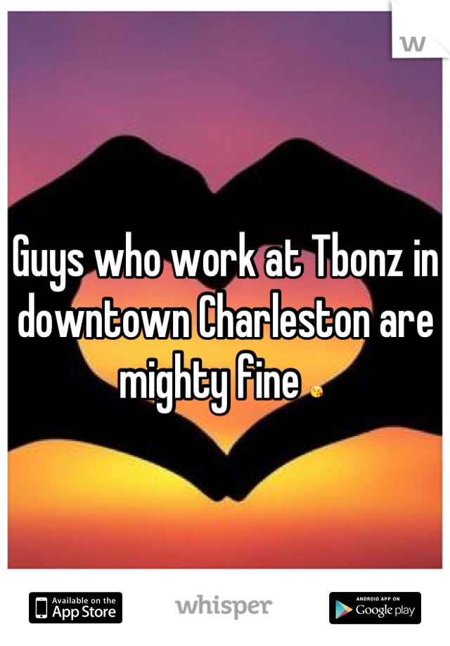 Guys who work at Tbonz in downtown Charleston are mighty fine 😘