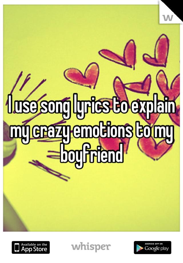 I use song lyrics to explain my crazy emotions to my boyfriend