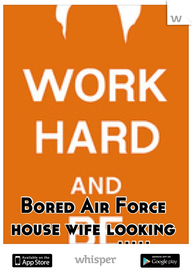 Bored Air Force house wife looking for a job!!!!!