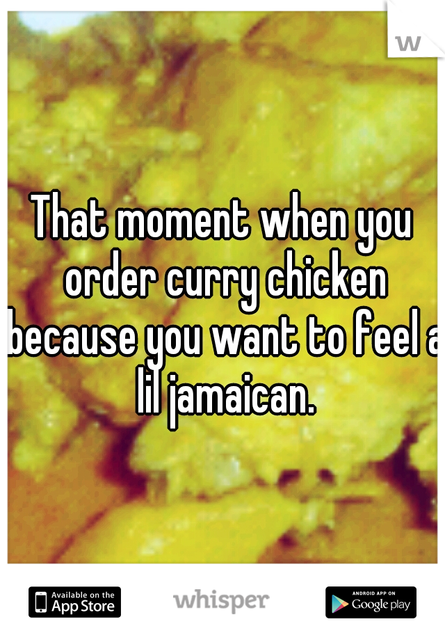 That moment when you order curry chicken because you want to feel a lil jamaican.