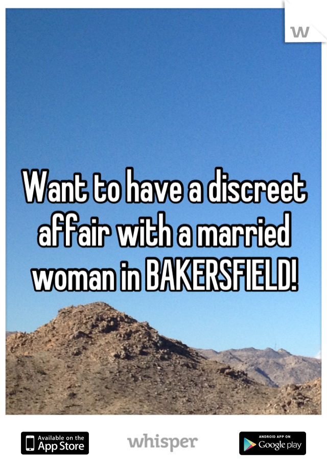 Want to have a discreet affair with a married woman in BAKERSFIELD!
