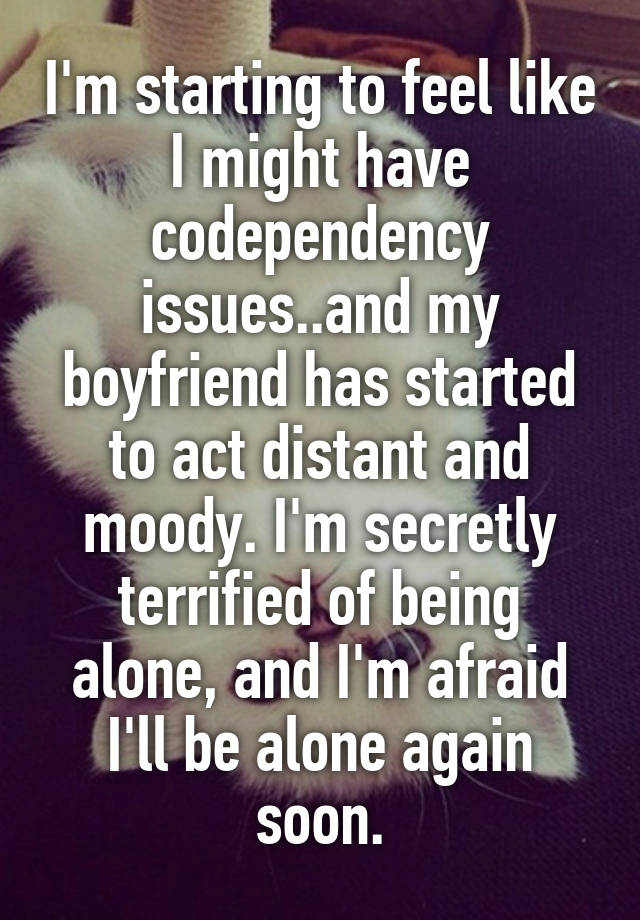 My boyfriend is moody and distant