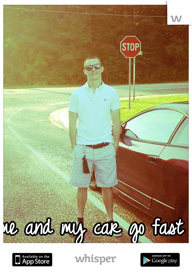 me and my car go fast just like sex <3