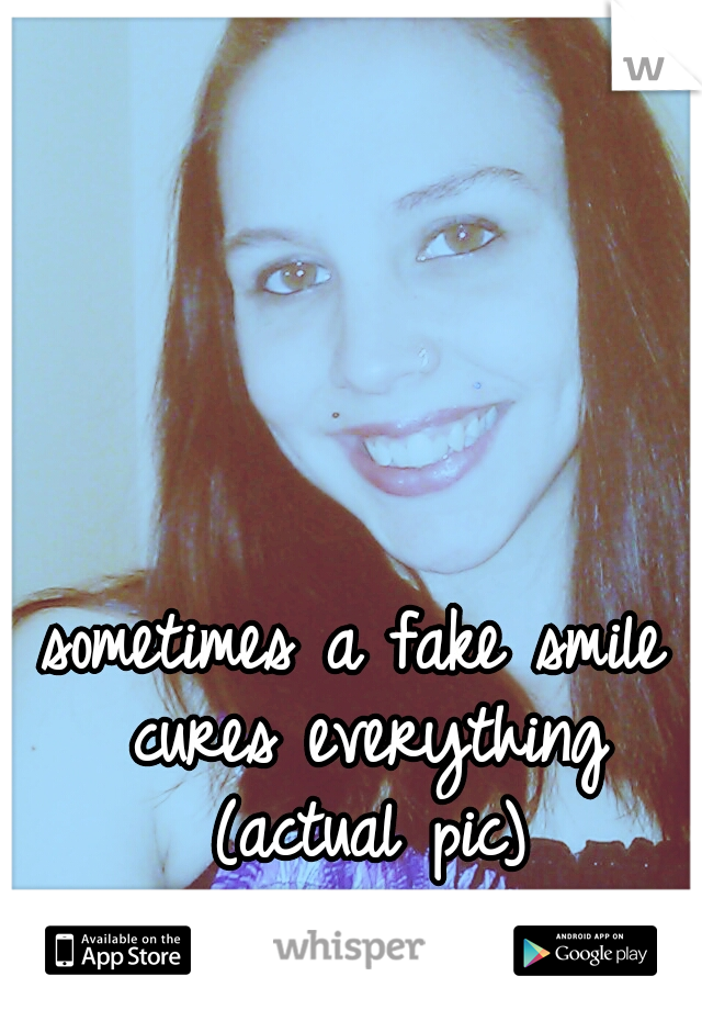 sometimes a fake smile cures everything (actual pic)