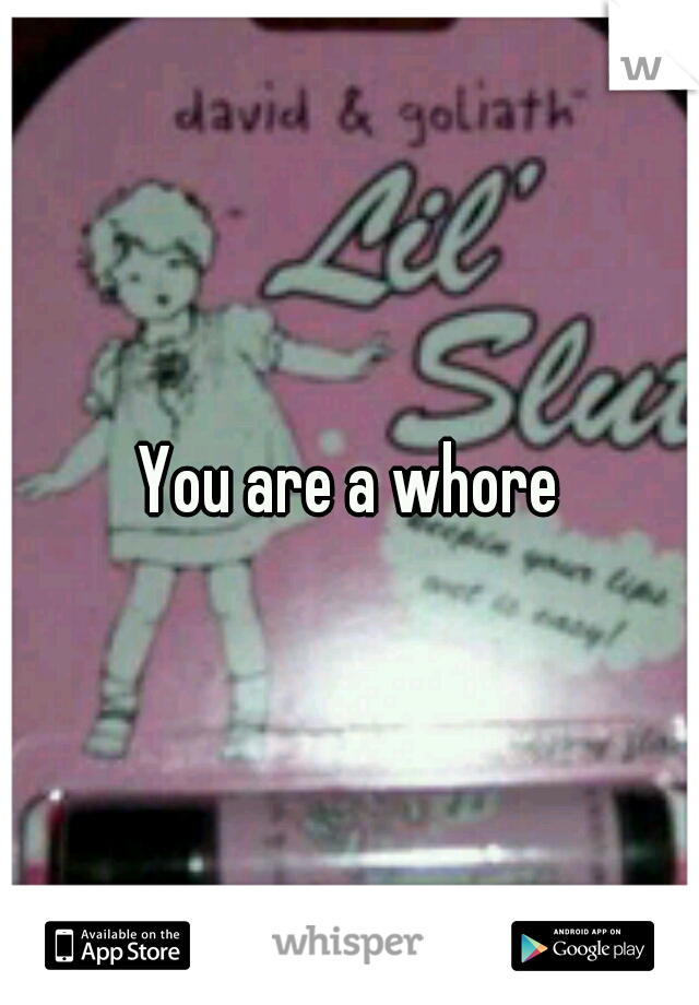 You are a whore