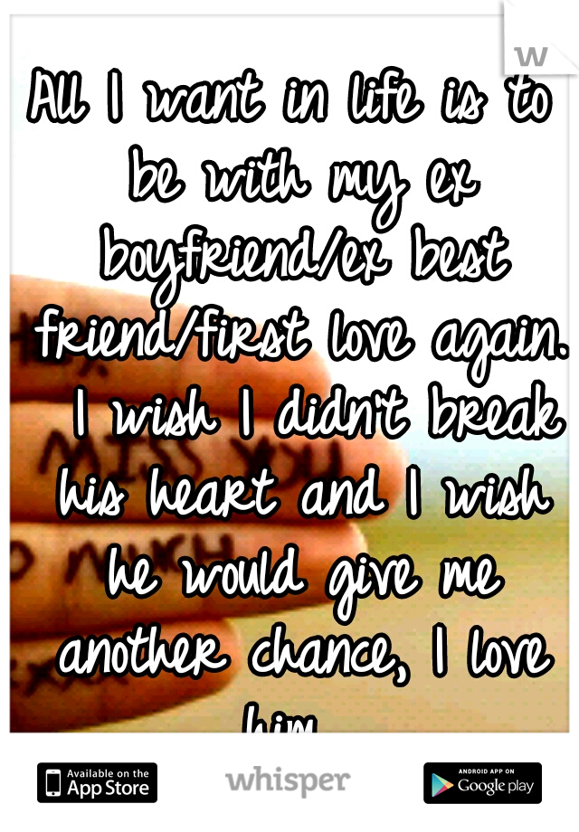 All I want in life is to be with my ex boyfriend/ex best