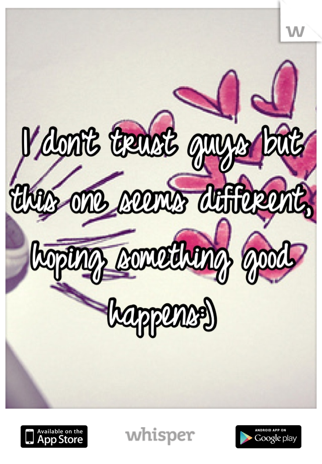 I don't trust guys but this one seems different, hoping something good happens:)