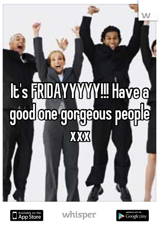 It's FRIDAYYYYY!!! Have a good one gorgeous people xxx
