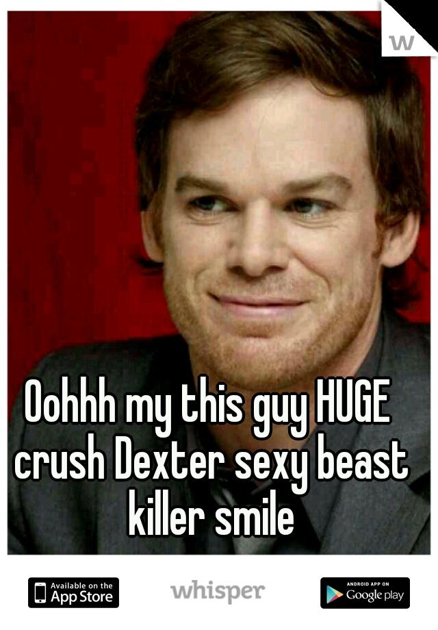 Oohhh my this guy HUGE crush Dexter sexy beast killer smile