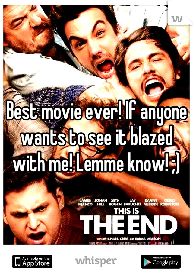 Best movie ever! If anyone wants to see it blazed with me! Lemme know! ;)
