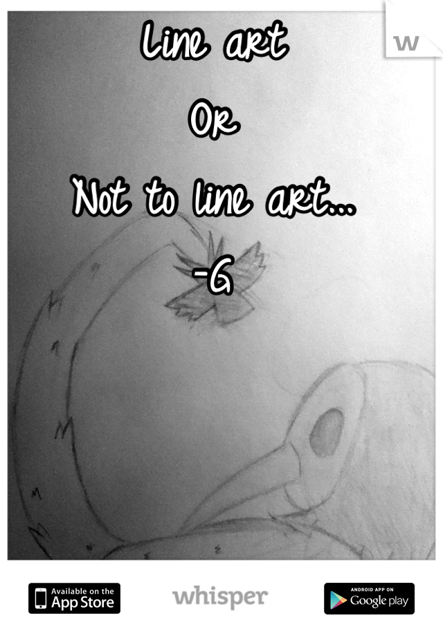 Line art Or Not to line art... -G