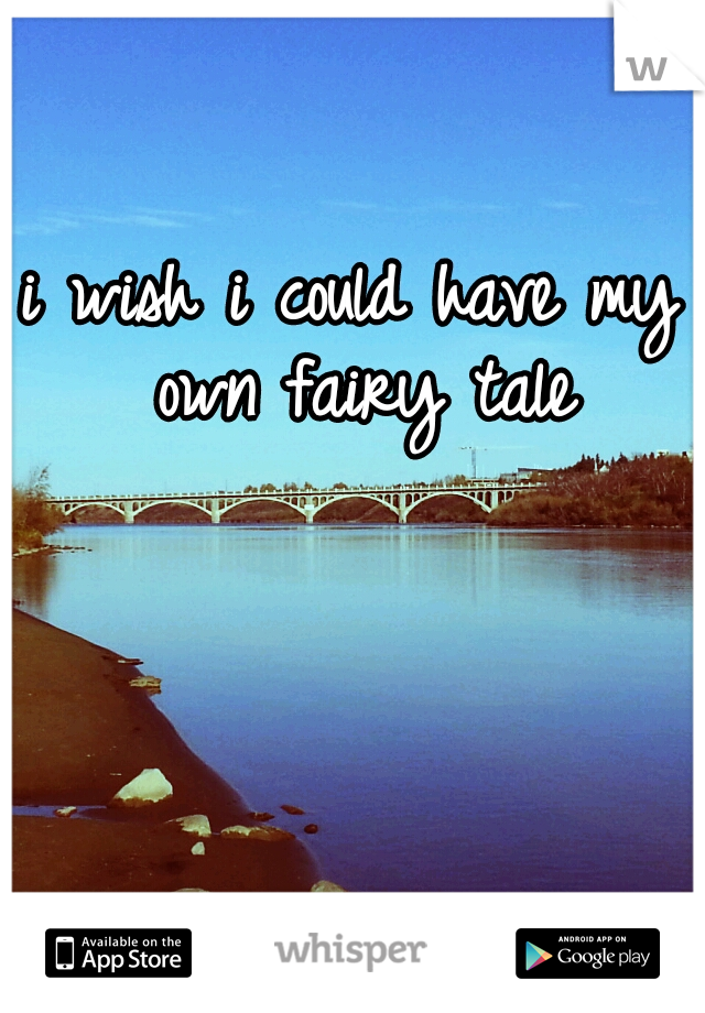 i wish i could have my own fairy tale
