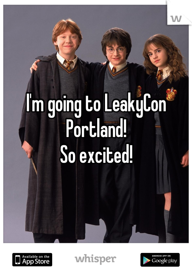I'm going to LeakyCon Portland! So excited!