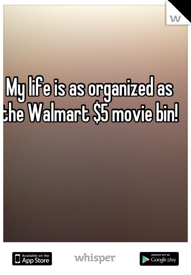 My life is as organized as the Walmart $5 movie bin!
