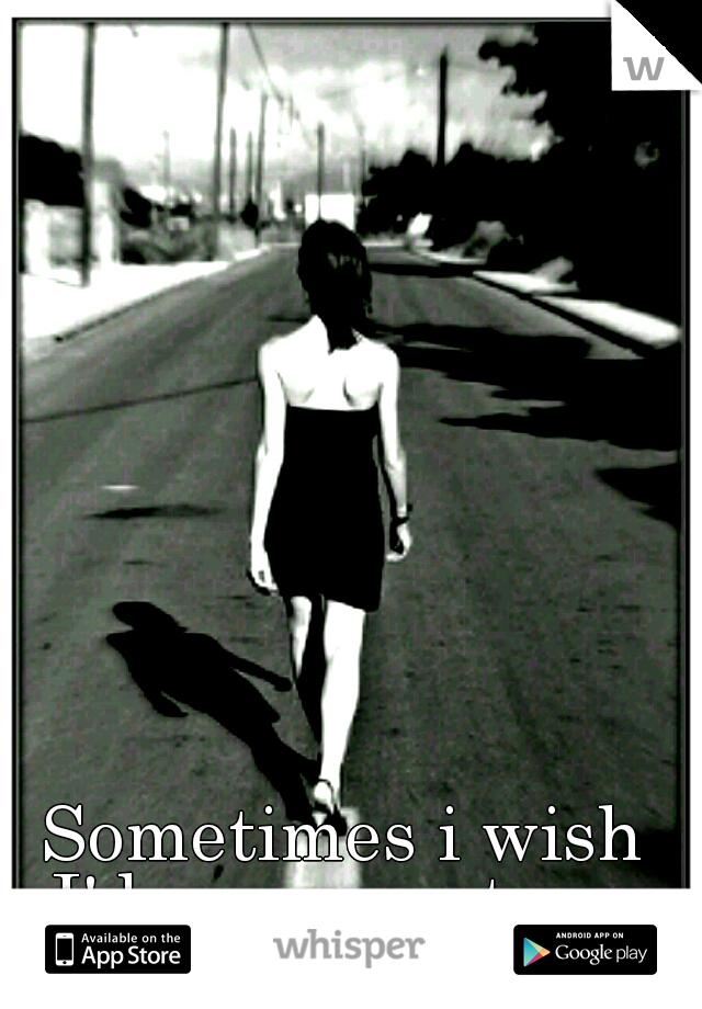 Sometimes i wish I'd never met you