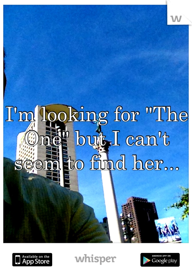 """I'm looking for """"The One"""" but I can't seem to find her..."""