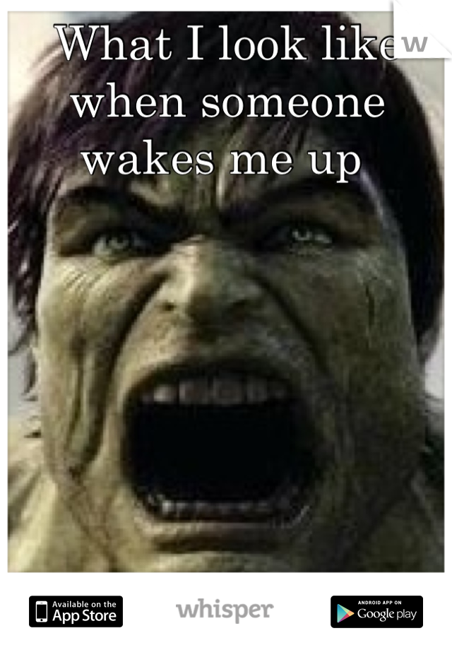 What I look like when someone wakes me up