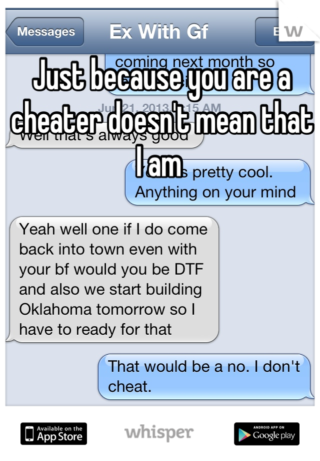 Just because you are a cheater doesn't mean that I am