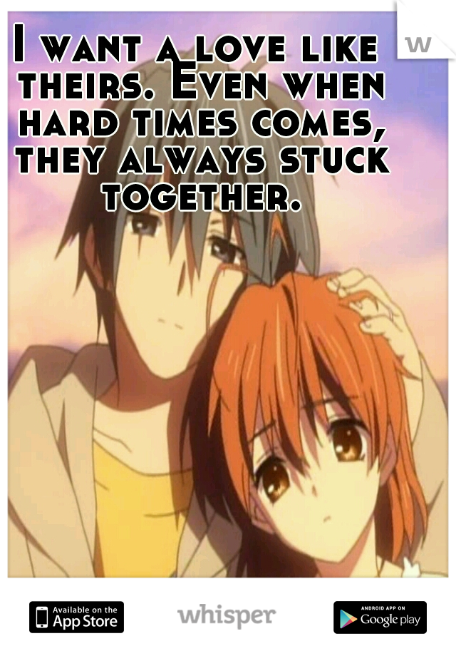 I want a love like theirs. Even when hard times comes, they always stuck together.