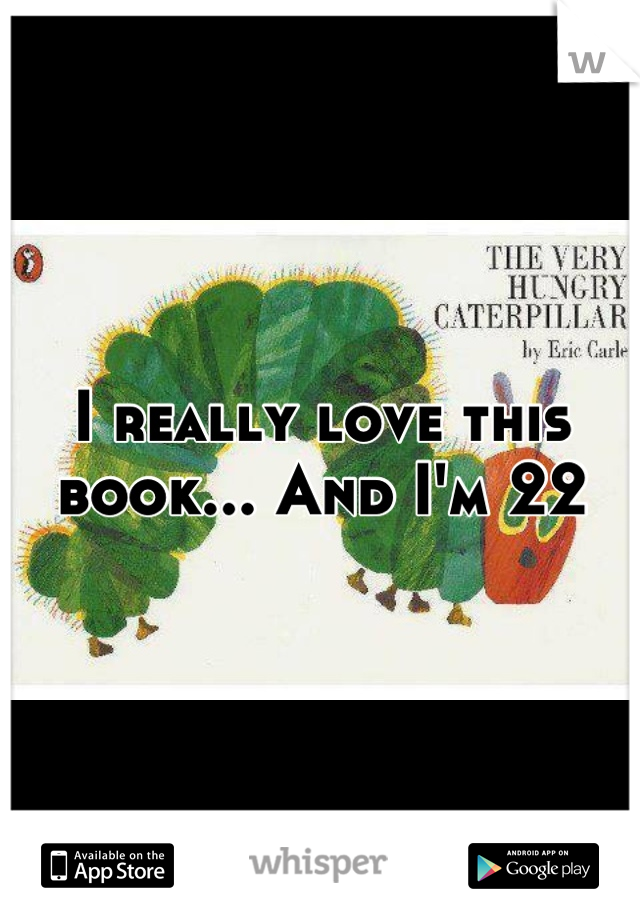 I really love this book... And I'm 22