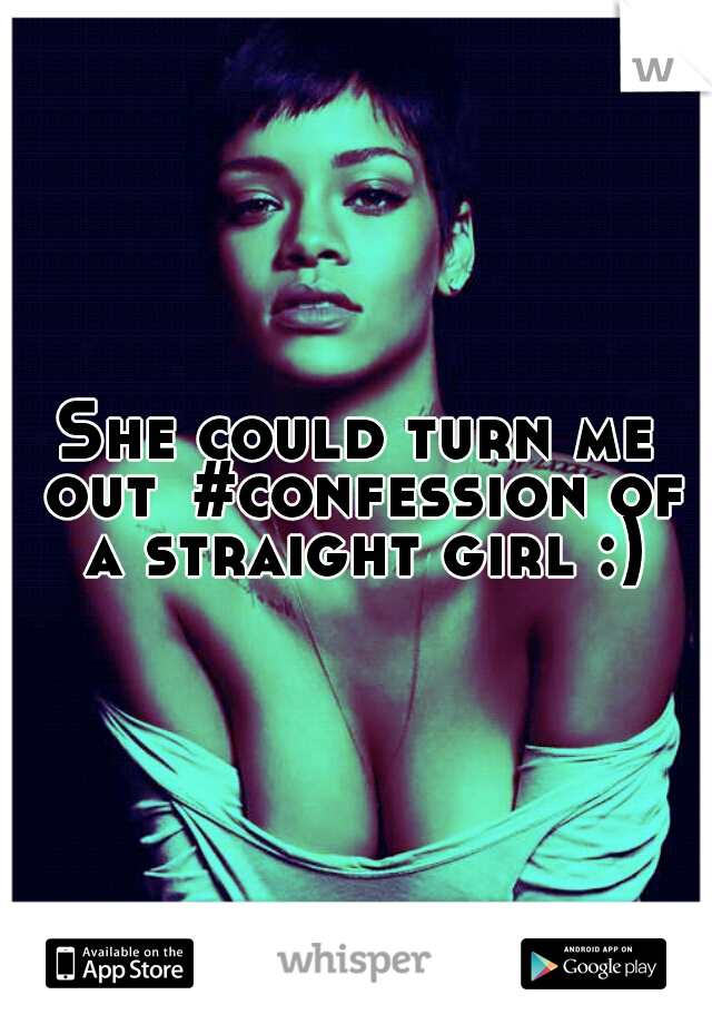 She could turn me out #confession of a straight girl :)