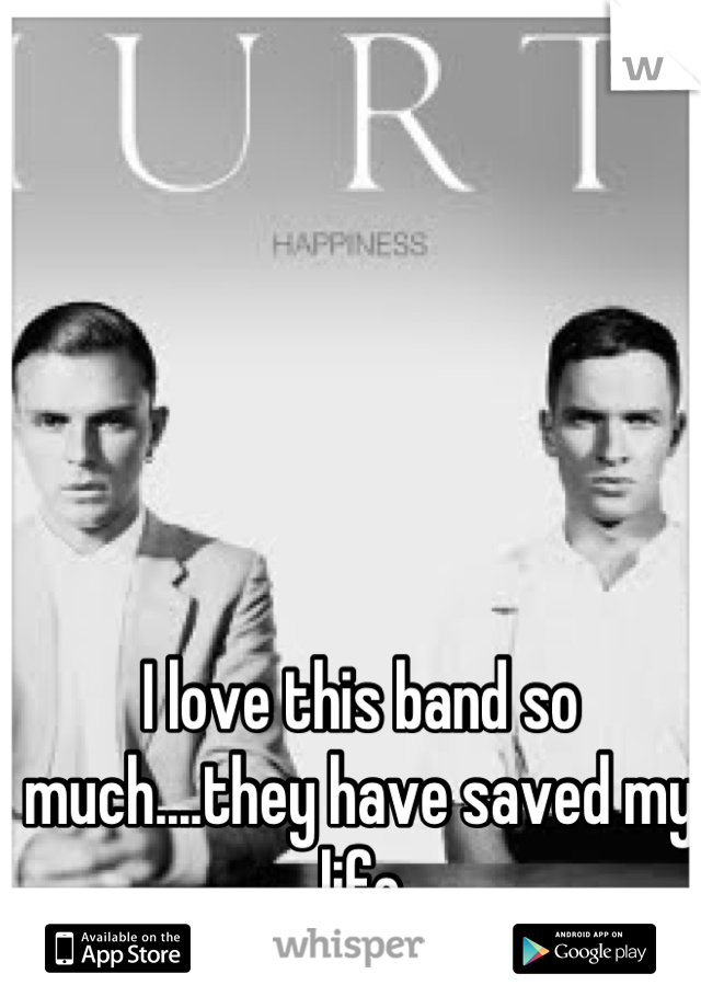 I love this band so much....they have saved my life