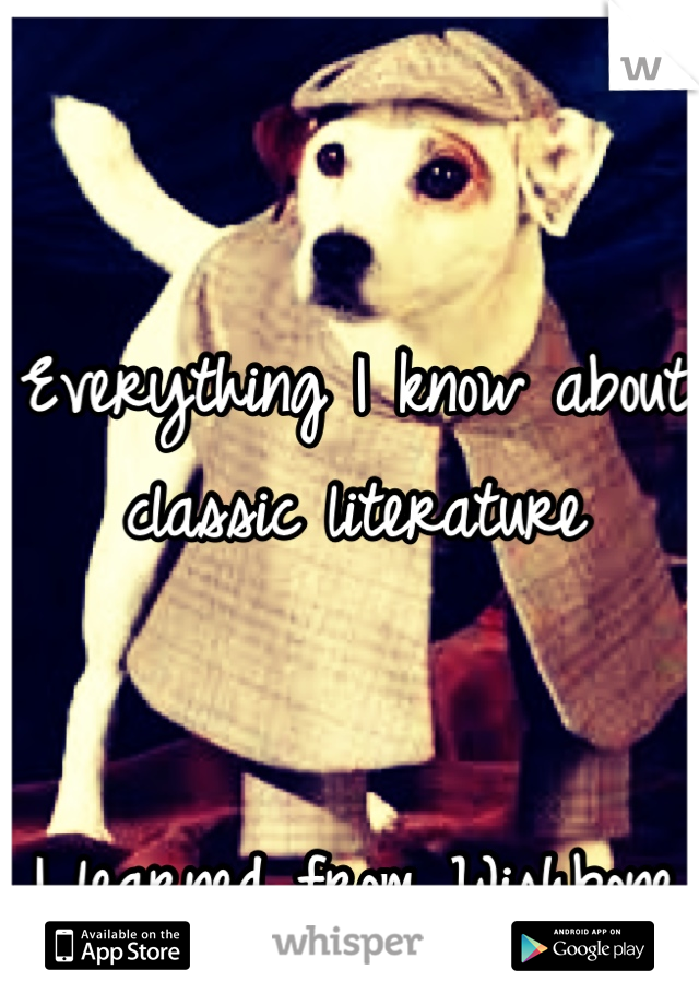 Everything I know about classic literature    I learned from Wishbone