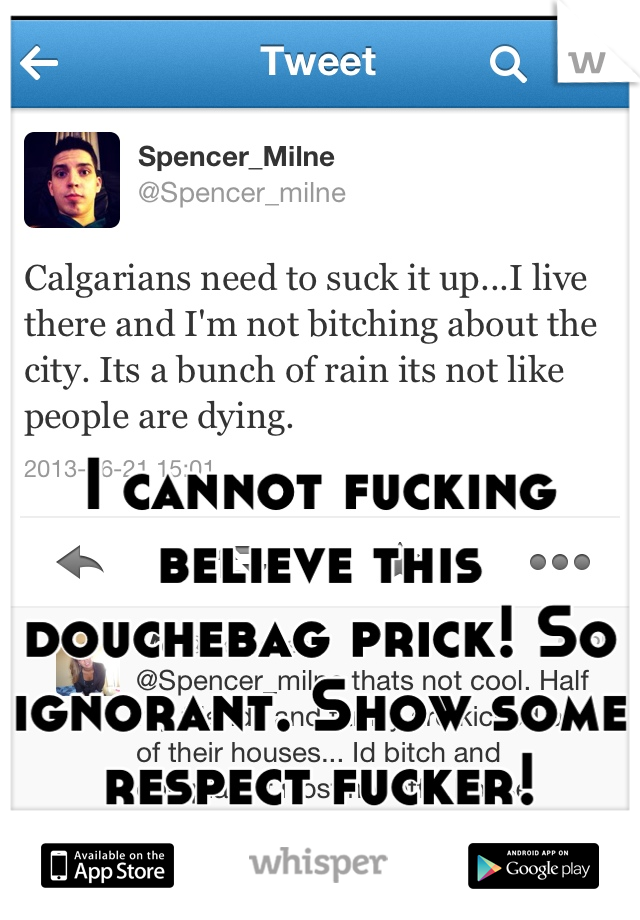I cannot fucking believe this douchebag prick! So ignorant. Show some respect fucker!